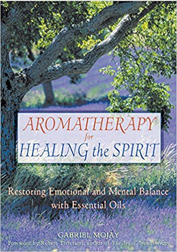 Aromatherapy Books: Aromatherapy for Healing the Spirit